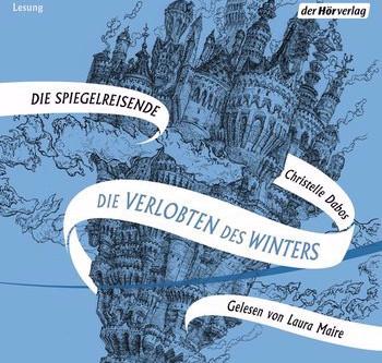 Hörbuch: Die Verlobten des Winters von Christelle Dabos (Die Spiegelreisende-Saga Band 1)