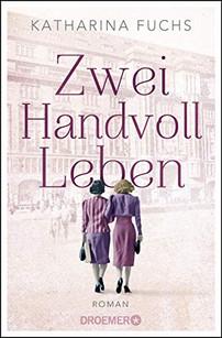 Zwei Handvoll Leben - Katharina Fuchs
