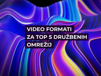 Kakšne video formate izbrati za top 5 družbenih omrežij?