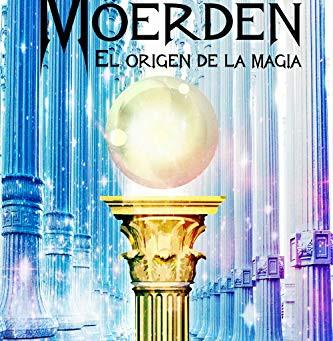 """""""Los Möerden. El origen de la magia"""" de Amanecer González Cantero"""