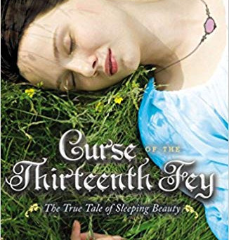 Curse of the Thirteenth Fey : The True Tale of Sleeping Beauty (2013) by Jane Yolen