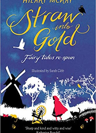 Straw into Gold: Fairy Tales Re-spun by Hilary Mckay (2018)