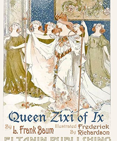 Queen Zixi of Ix: Or, the Story of the Magic Cloak by L. Frank Baum (1904)