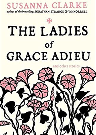 The Ladies of Grace Adieu and other stories (2006) by Susanna Clarke