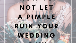 How to NOT let a pimple ruin your wedding day!
