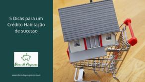 5 Dicas para um Crédito Habitação de sucesso