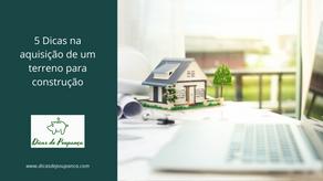 5 Dicas na aquisição de um terreno para construção