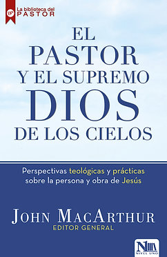 El pastor y el Supremo Dios de los cielos - John MacArthur