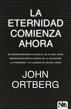 La eternidad comienza ahora - John Ortberg