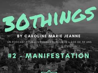 30things by Caroline Marie Jeanne - épisode 2 - Manifestation - Le récap