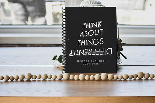 Think About Things Differently- Decade Planner