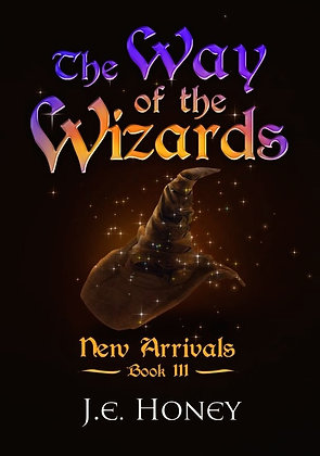 New Arrivals - Book III Way of the Wizards series