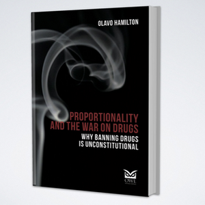 Proportionality and the War on Drugs: Why Banning Drugs is Unconstitutional