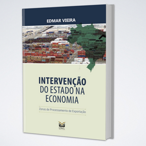 Intervenção do Estado na Economia: Zonas de Processamento de Exportação