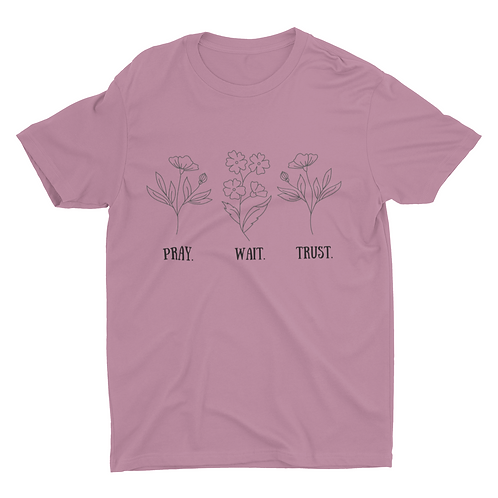 Pray, wait, trust unisex tshirt