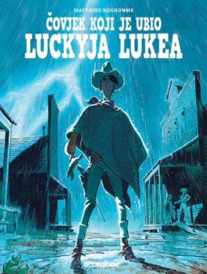 Čovjek koji je ubio Luckyja Lukea / scenarij, crtež i boja Matthieu Bonhomme ; [prijevod Lana Tomerlin]