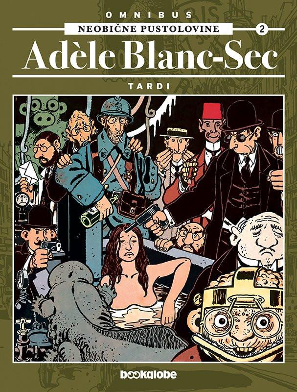 Neobične pustolovine Adèle Blanc-Sec : omnibus 2 / [Jacques] Tardi ; [prijevod Ana Tomičić] Tardi, Jacques