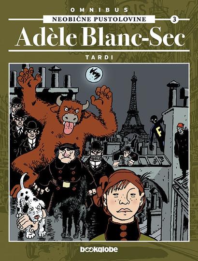 Neobične pustolovine Adèle Blanc-Sec : omnibus 3 / [Jacques] Tardi ; [prijevod Ana Tomičić] Tardi, Jacques