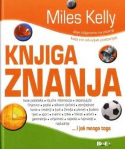 Knjiga znanja / Miles Kelly ; [prevele Tanja Kerslika, Lana Tomerlin, Laurette Rako-Zechner]