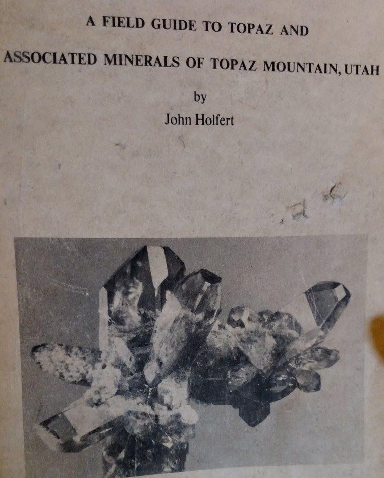 A Field Guide to Topaz and Associated Minerals of Topaz Mountain, Utah by John Holfert