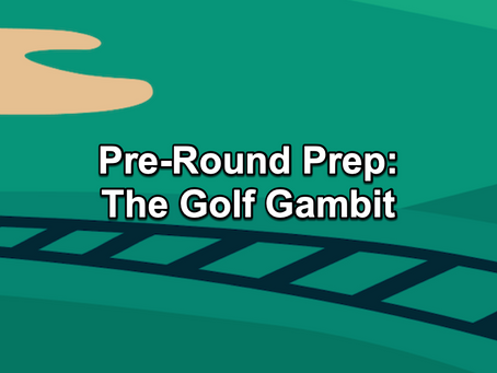 The Par Train Podcast Episode #126: Pre-Round Prep – The Golf Gambit