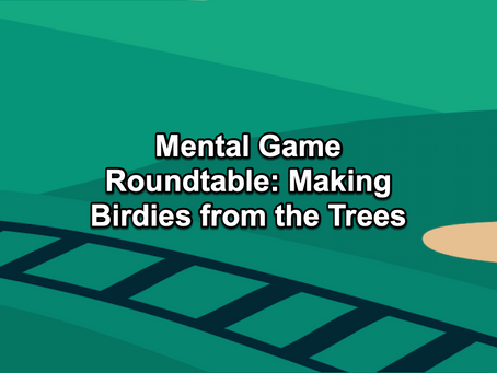The Par Train Podcast Episode #120: Mental Game Roundtable – Making Birdies from the Trees