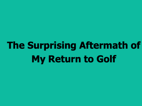 The Par Train Podcast Episode #81: The Surprising Aftermath of My Return to Golf