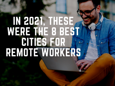 In 2021, These Were The 8 Best Cities For Remote Workers