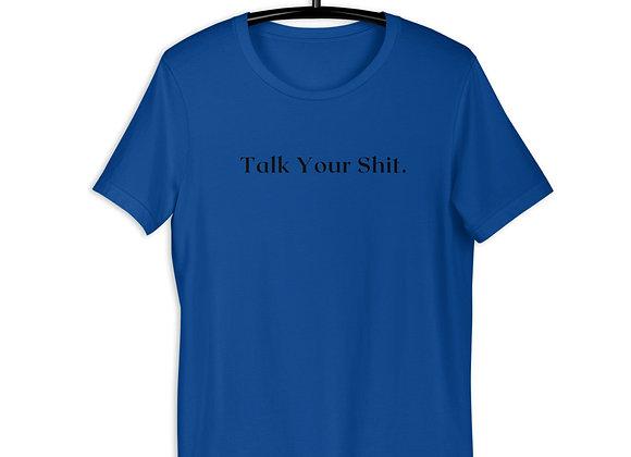 Talk Your Shit. Short-Sleeve Unisex T-Shirt