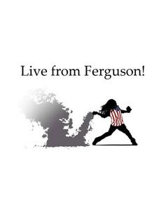 Live From Ferguson!