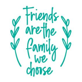 Friends are the Family We Chose