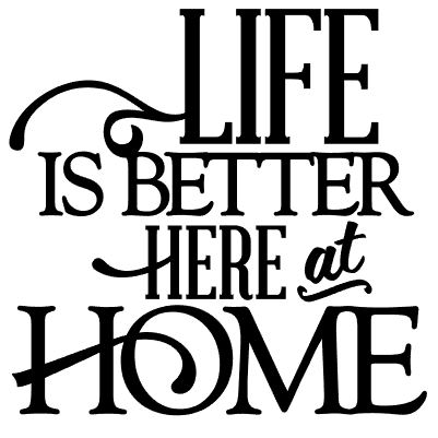Life is Better Here at Home