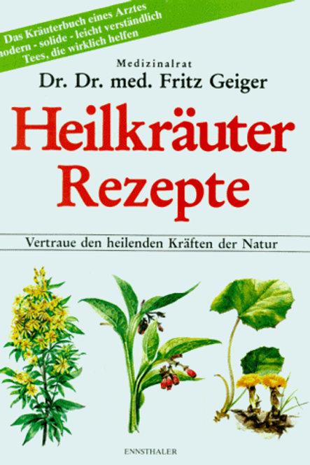 Heilkräuter Rezepte Dr. Dr. med. Fritz Geiger