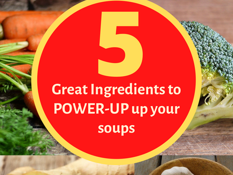 5 Ingredients to Power up your soups