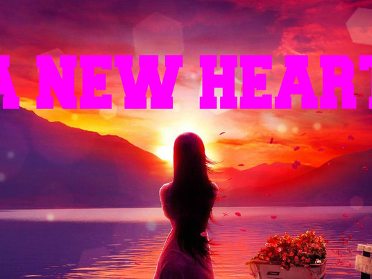 A New Heart – Filled with the Holy Spirit & Fire!