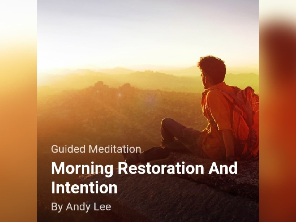 Morning restoration and intention meditation, guided by Andy Lee