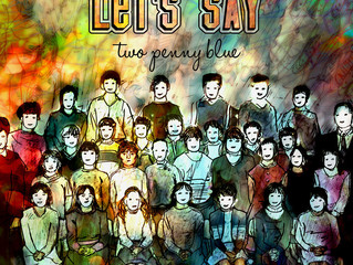 NEW RELEASE - LET'S SAY BY TWO PENNY BLUE