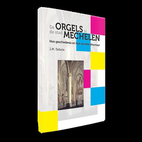 De Orgels van de stad Mechelen - J.M. Debois