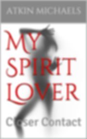 My Spirit Lover - Closer Contact,my spirit lover, sex with a sexual spirit, sex with a succubus, spirit, spiritual sex, myspiritlover.com, demon sex, angel sex, ghost sex,