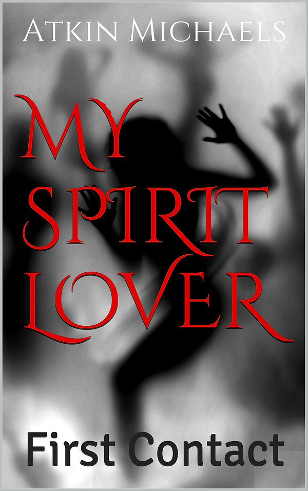 My Spirit Lover - First Contact,my spirit lover, sex with a sexual spirit, sex with a succubus, spirit, spiritual sex, myspiritlover.com, demon sex, angel sex, ghost sex,