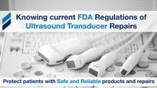 Knowing current FDA Regulations of Ultrasound Transducer Repairs