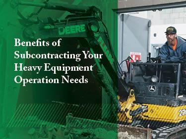 Benefits of Subcontracting Your Heavy Equipment Operation Needs