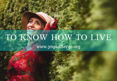 TO KNOW HOW TO LIVE