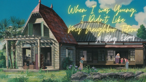 When I was Young, I Didn't Like the Movie My Neighbor Totoro (1988)