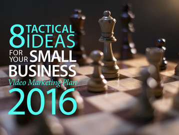 8 tactical ideas for your small business video marketing plan in 2016
