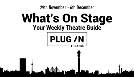 What's On Stage: Your Weekly Theatre Guide (JHB)