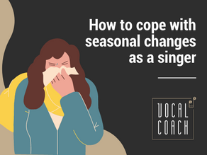How to cope with seasonal changes as a singer 🤧