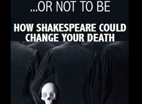 ...OR NOT TO BE, HOW SHAKESPEARE COULD CHANGE YOUR DEATH