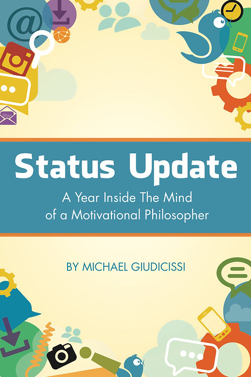 Status Update: A Year Inside The Mind Of A Motivational Philosopher