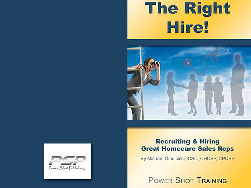 The Right Hire! Recruiting & Hiring Great Homecare Sales Reps